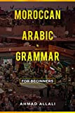 Moroccan Arabic Grammar for beginners: A basic and comprehensible book (English Edition)