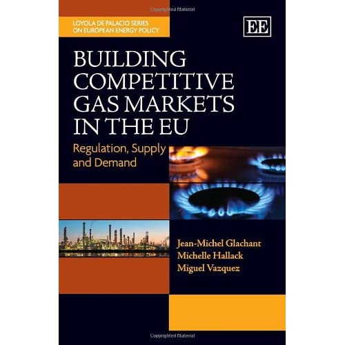 Building Competitive Gas Markets in the EU: Regulation, Supply and Demand