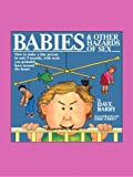 By Dave Barry - Babies and Other Hazards of Sex: How to Make a Tiny Person in Only 9 Months, with Tools You Probably Have around the Home