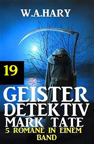 Geister-Detektiv Mark Tate 19 - 5 Romane in einem Band (Geister-Detektiv Urban Fantasy Serie)