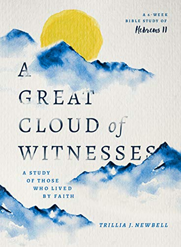 Compare Textbook Prices for A Great Cloud of Witnesses: A Study of Those Who Lived by Faith A Study in Hebrews 11  ISBN 9780802421074 by Newbell, Trillia J.