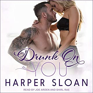 Drunk on You     Hope Town, Book 4              Written by:                                                                                                                                 Harper Sloan                               Narrated by:                                                                                                                                 Joe Arden,                                                                                        Shirl Rae                      Length: 8 hrs and 35 mins     Not rated yet     Overall 0.0
