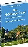 Das Heldburger Land: Ein historischer Reiseführer - Fränkisch-Thüringische Geschichte(n): Ein historischer Reisefhrer - Frnkisch-Thringische Geschichte(n)
