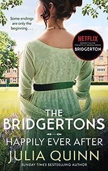 The Bridgertons: Happily Ever After: Epilogues (Bridgerton Family Book 9) by [Julia Quinn]