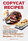 Copycat Recipes: Texas Roadhouse. A Step-by-Step Cookbook Guide to make delicious Texas Roadhouse's Recipes at Home