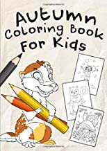 Autumn Coloring Book For Kids: A Fun Educational Mega Sized Workbook Complete with 40+ Fall Season Coloring Pages for Boys, Girls, Kids Ages 3-8, Preschoolers and Toddlers!