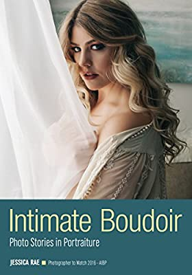 Intimate Portraits: Techniques for Bold & Beautiful Boudoir Photography
