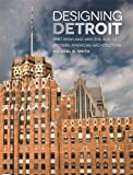 Designing Detroit: Wirt Rowland and the Rise of Modern American Architecture (Great Lakes Books Series)