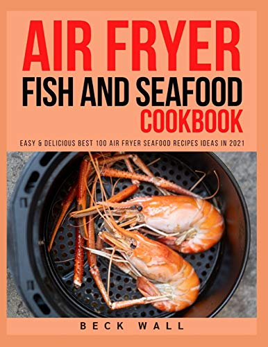 Air Fryer Fish and Seafood Cookbook: Easy & Delicious Best...