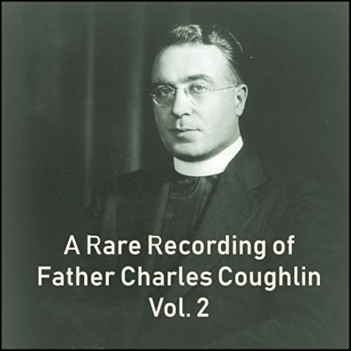 A Rare Recording of Father Charles Coughlin Vol. 2 audiobook cover art