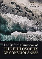 The Oxford Handbook of the Philosophy of Consciousness (Oxford Handbooks)