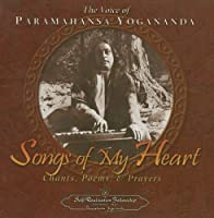 Songs of My Heart: The Voice of Paramahansa Yogananda Chants Poems and Prayers