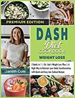 DASH Diet Cookbook Weight Loss: 2 Books in 1 Dr. Cole's Weight Loss Plan A Right Way to Kickstart your Body Transformation with Quick and Easy Low Sodium Recipes (Premium Edition)