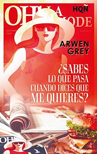 ¿Sabes lo que pasa cuando dices que me quieres? de Arwen Grey