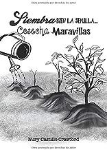 Siembra bien la semilla...Cosecha Maravillas: Una guia para los padres del siglo 21 (Spanish Edition)