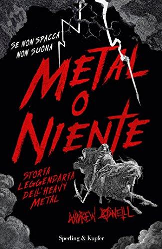 Metal o niente. Storia leggendaria dell'heavy metal