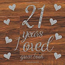 21 Years Loved Guest Book: Glitter Silver Hearts and Rustic Dark Brown Wooden Wood Shabby Chic Vintage - Birthday Party Si...