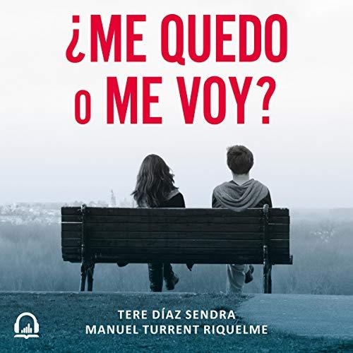 ¿Me quedo o me voy? [Do I Stay or Go?] Audiobook By Manuel Turrent,                                                                                        Tere Díaz cover art