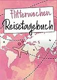 Flitterwochen Reisetagebuch: Ein Reise Tagebuch für die gemeinsame Hochzeitsreise - Das perfekte Geschenk für frisch verheiratete - Regina Steinmeier