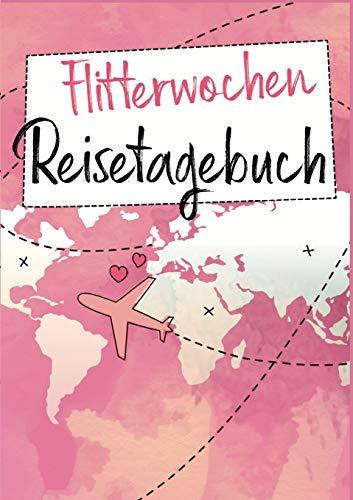 Flitterwochen Reisetagebuch: Ein Reise Tagebuch für die gemeinsame Hochzeitsreise - Das perfekte Geschenk für frisch verheiratete