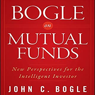 Bogle on Mutual Funds     New Perspectives for the Intelligent Investor              By:                                                                                                                                 John C. Bogle                               Narrated by:                                                                                                                                 Sean Pratt                      Length: 11 hrs and 38 mins     Not rated yet     Overall 0.0