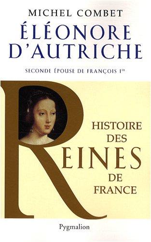 Eléonore d'Autriche : Seconde épouse de François 1er