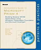 Developer's Guide to Microsoft Prism 4: Building Modular MVVM Applications with Windows Presentation Foundation and Microsoft Silverlight (Patterns & Practices)