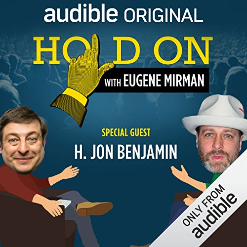 Ep. 3: NYC PodFest: H. Jon Benjamin (Hold On with Eugene Mirman) audiobook cover art