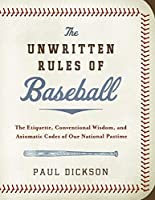 The Unwritten Rules of Baseball: The Etiquette, Conventional Wisdom, and Axiomatic Codes of Our National Pastime
