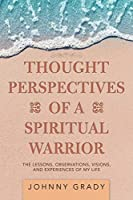 Thought Perspectives of a Spiritual Warrior