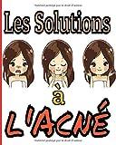 Les solutions à l'acné: Gérez votre acné au quotidien avec les suivis des symptômes, de la diététique, des traitements, de l'intensité de la douleur etc... 8X10, 120 pages