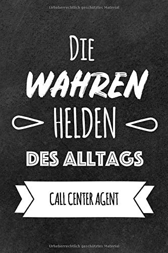 Helden des Alltags Call Center Agent: Das perfekte Notizbuch für alle Call Center Agent | Geschenk & Geschenkidee | Lustiges Design | Notizbuch mit 120 Seiten (Liniert) - 6x9
