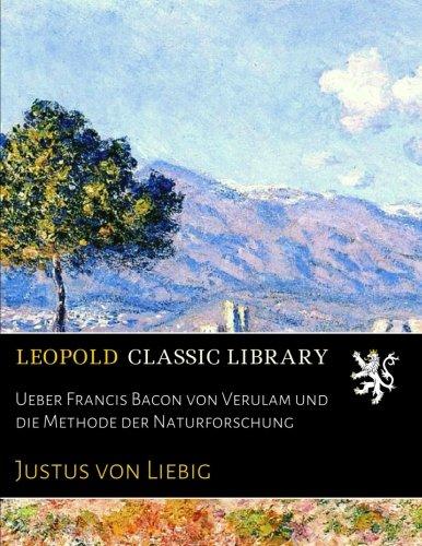 Ueber Francis Bacon von Verulam und die Methode der Naturforschung