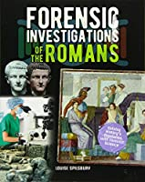 Forensic Investigations of the Romans (Forensic Footprints of Ancient Worlds)