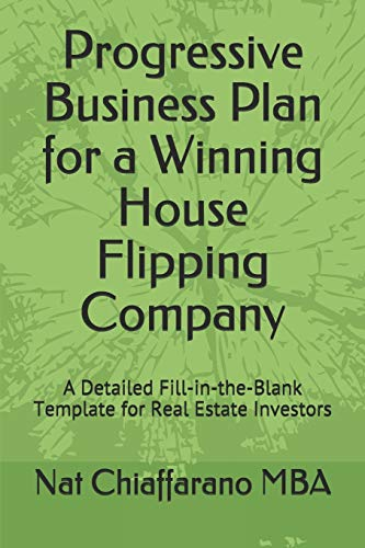 Progressive Business Plan for a Winning House Flipping Company: A Detailed Fill-in-the-Blank Template for Real Estate Investors