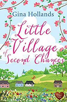 Little Village of Second Chances: A wonderful uplifting read, perfect for summer! by [Gina Hollands]