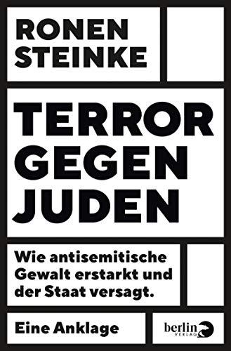 Terror gegen Juden: Wie antisemitische Gewalt erstarkt und der Staat versagt. Eine Anklage