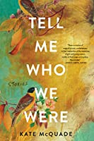 Tell Me Who We Were: Stories