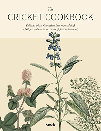 The Cricket Cookbook: Delicious cricket flour recipes from respected chefs to help you embrace the next wave of food sustainability (English Edition)