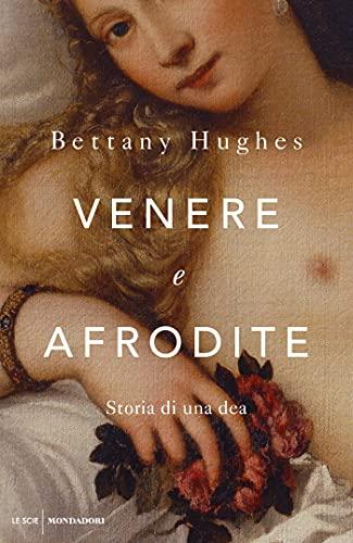 Venere e Afrodite: Storia di una dea (Italian Edition)