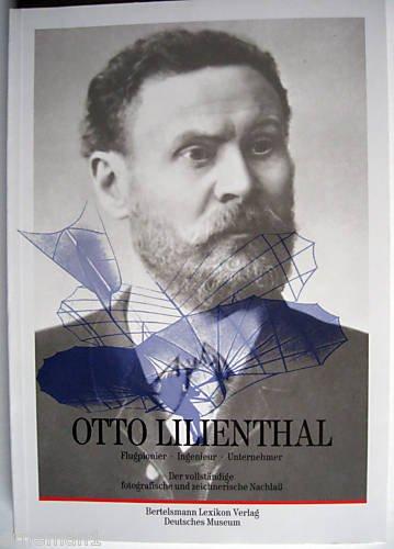 Otto Lilienthal. Flugpionier - Ingenieur - Unternehmer. -Der vollständige fotografische und zeichnerische Nachlaß.