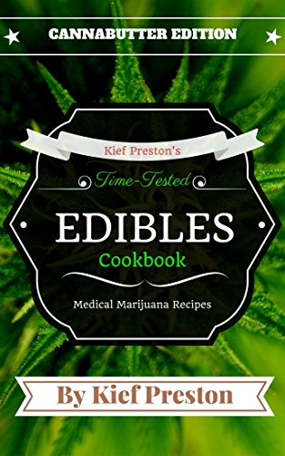 Kief Preston's Time-Tested Edibles Cookbook: Medical Marijuana Recipes Cannabutter Edition