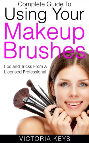 Complete Guide To Using Your Makeup Brushes: Tips and Tricks From A Licensed Professional (English Edition)