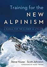 Training for the New Alpinism: A Manual for the Climber as Athlete PDF