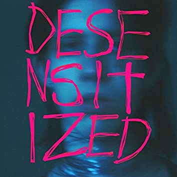Desensitized