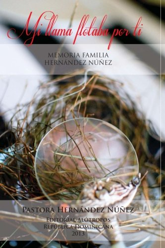 Mi llama flotaba por ti memoria familia hernández núñeznunez (Spanish Edition)