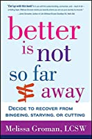 Better Is Not So Far Away: Decide to Recover from Bingeing, Starving, or Cutting