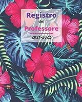 Registro del Professore 2021 2022: Pianificatore pratico per insegnante - Calendario 2021 - 2022 per Insegnanti - Agenda Scolastica - Agenda del Docente Settimanale 2021 - 2022
