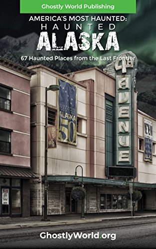 Haunted Alaska: 67 Haunted Places from the Last Frontier (America's Most Haunted) by [Ghostly World]