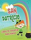 San Patricio libro de colorear para niños: El mejor libro de colorear navideño para niños Regalo divertido de San Patricio para niños pequeños y niño ... duendes, tréboles, arco iris y más